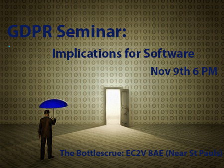 GDPR Seminar-Implications for software London 9th of November 6 pm.